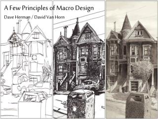 A Few Principles of Macro Design Dave Herman / David Van Horn