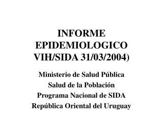 INFORME EPIDEMIOLOGICO VIH/SIDA 31/03/2004)