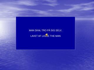 MAN SKAL TRO PÅ SIG SELV. LAVET AF LASSE THE MAN