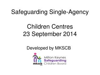 Safeguarding Single-Agency Children Centres 23 September 2014