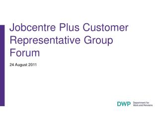 Jobcentre Plus Customer Representative Group Forum