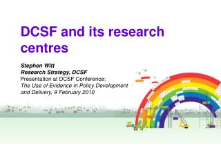 DCSF and its research centres Stephen Witt Research Strategy, DCSF