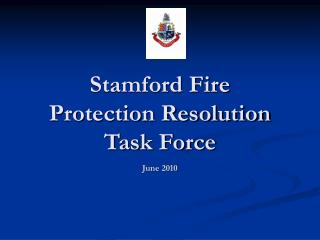 Stamford Fire  Protection Resolution Task Force June 2010
