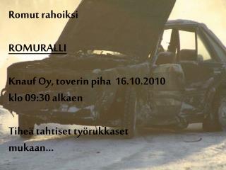 Romut rahoiksi ROMURALLI Knauf  Oy, toverin piha  16.10.2010 klo 09:30 alkaen