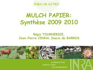 MULCH PAPIER: Synthèse 2009 2010 Régis TOURNEBIZE, Jean-Pierre CINNA, Inacio de BARROS