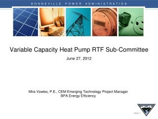 Variable Capacity Heat Pump RTF Sub-Committee June  27 ,  2012