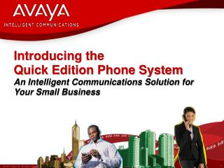 Introducing the                   Quick Edition Phone System An Intelligent Communications Solution for Your Small Busin