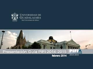 Presentación  G uía PIFI 2014-2015  febrero 2014