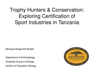 Trophy Hunters & Conservation: Exploring Certification of  Sport Industries in Tanzania
