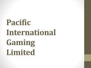 P acific  International Gaming Limited