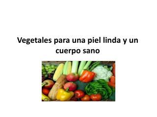 Vegetales para una piel linda y un cuerpo sano