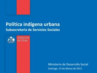 Política indígena urbana Subsecretaría de Servicios Sociales
