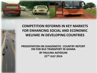 PRESENTATION ON DIAGONISTIC  COUNTRY REPORT ON FOR BUS TRANSPORT IN GHANA BY PAULINA AGYEKUM