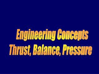Engineering Concepts Thrust, Balance, Pressure