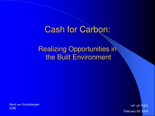 Cash for Carbon: Realizing Opportunities in  the Built Environment