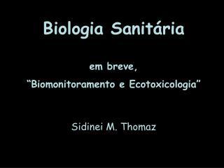 """Biologia Sanitária em breve,  """"Biomonitoramento e Ecotoxicologia"""" Sidinei M. Thomaz"""