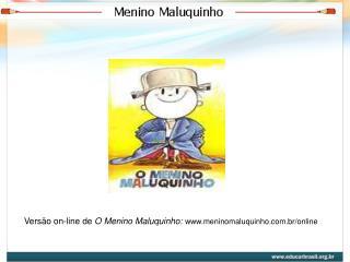 Versão on-line de  O Menino Maluquinho:  meninomaluquinho.br/online