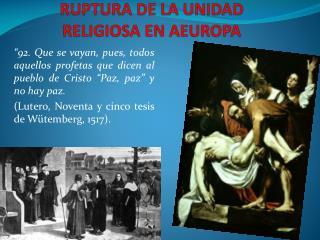 RUPTURA DE LA UNIDAD RELIGIOSA EN AEUROPA