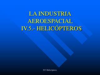 LA INDUSTRIA AEROESPACIAL        IV.5.- HELIC PTEROS
