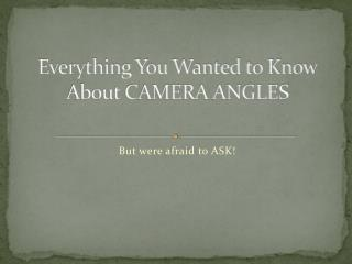 Everything You Wanted to Know About CAMERA ANGLES