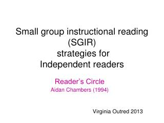 Small group instructional reading (SGIR)  strategies for  Independent readers