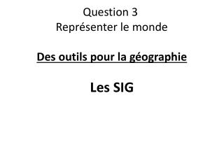 Question 3   Représenter le monde  Des outils pour la géographie