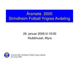 Årsmøte  2005 Strindheim Fotball Yngres Avdeling