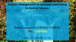 Holistic management of seasonal watersheds in Central México.