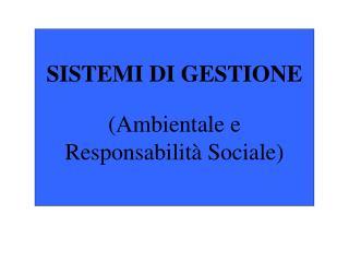 SISTEMI DI GESTIONE (Ambientale e Responsabilità Sociale)
