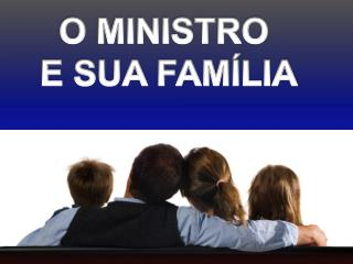 O MINISTRO  E SUA FAMÍLIA