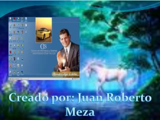 Creado por: Juan Roberto Meza