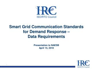 IRC's Approach to Smart Grid Communication Standards for Demand Response