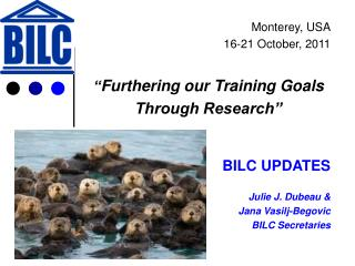 "Monterey, USA 16-21 October, 2011 "" Furthering  our Training Goals Through Research"" BILC UPDATES"