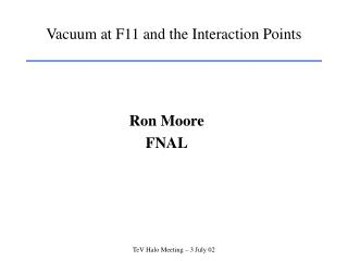 Vacuum at F11 and the Interaction Points