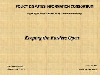 POLICY DISPUTES INFORMATION CONSORTIUM Eighth Agricultural and Food Policy Information Workshop