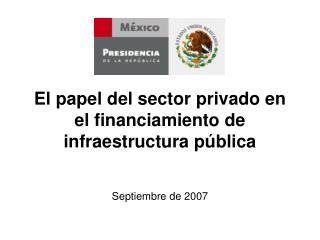 El papel del sector privado en el financiamiento de infraestructura p�blica