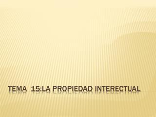 Tema  15:la propiedad  interectual