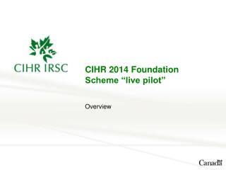 """CIHR 2014 Foundation Scheme """"live pilot"""""""