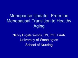 Menopause Update:  From the Menopausal Transition to Healthy Aging