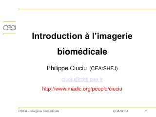 Introduction à l'imagerie biomédicale Philippe Ciuciu (CEA/SHFJ) ciuciu@shfj.cea.fr
