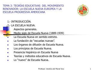 TEMA 3: TEOR AS EDUCATIVAS  DEL MOVIMIENTO RENOVADOR: LA ESCUELA NUEVA EUROPEA Y LA ESCUELA PROGRESIVA AMERICANA