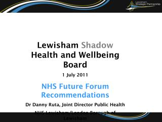 Lewisham  Shadow  Health and Wellbeing Board 1 July 2011 NHS Future Forum Recommendations