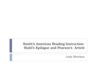 Smith�s American Reading Instruction- Stahl�s Epilogue and Pearson�s  Article