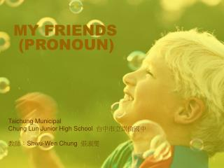 MY FRIENDS  (PRONOUN)