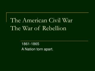 The American Civil War  The War of Rebellion
