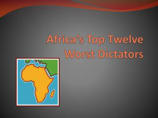 Africa�s Top Twelve  Worst Dictators