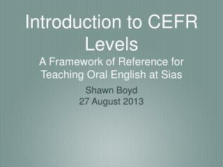 Introduction to CEFR Levels A Framework of Reference for Teaching Oral English at Sias