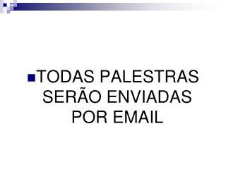 TODAS PALESTRAS SER O ENVIADAS POR EMAIL