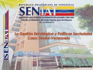 La Gesti n Estrat gica y Pol ticas Sectoriales Caso: Seniat-Venezuela