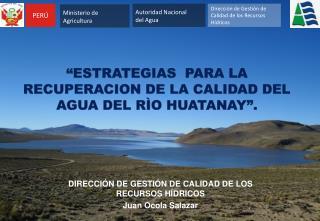 """""""ESTRATEGIAS  PARA LA RECUPERACION DE LA CALIDAD DEL AGUA DEL RÌO HUATANAY""""."""